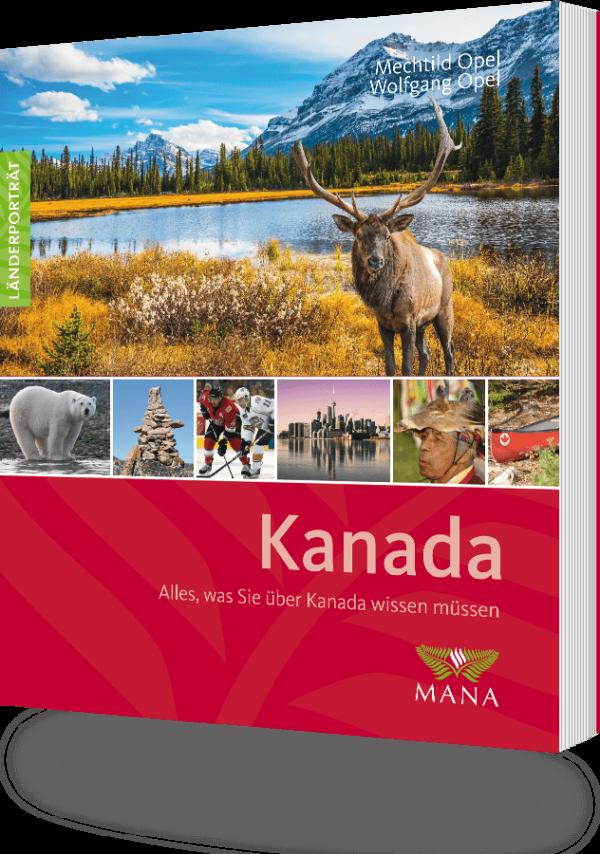 Kanada, ein Länderporträt von Mechtild und Wolfgang Opel