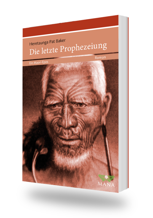 Die letzte Prophezeiung, ein Maori-Epos von Heretaunga Pat Baker