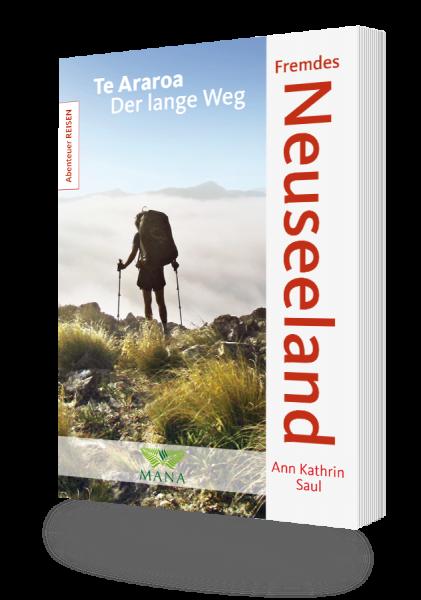 Fremdes Neuseeland, ein Reisebericht über die Wanderung auf dem Te Araroa in Neuseeland von Ann Kathrin Saul