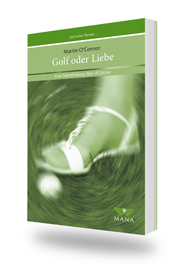 Golf oder Liebe, ein satirischer Roman von Martin O´Connor