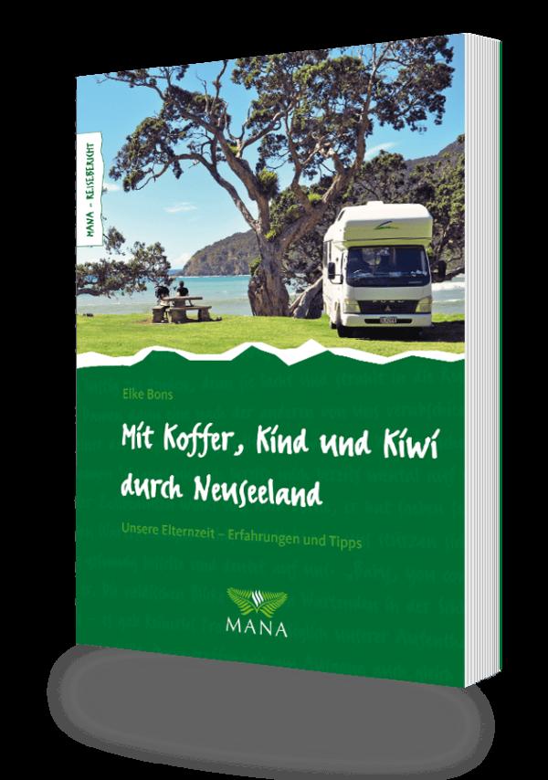 Mit Koffer, Kind und Kiwi durch Neuseeland - Unsere Elternzeit, ein Buch von Elke Bons