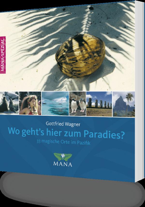 Wo geht´s hier zum Paradies? Ein Buch über 33 magische Orte im Pazifik von Gottfried Wagner