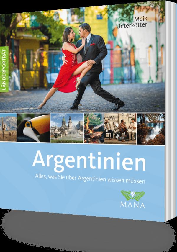 Argentinien, ein Länderporträt von Meik Unterkötter