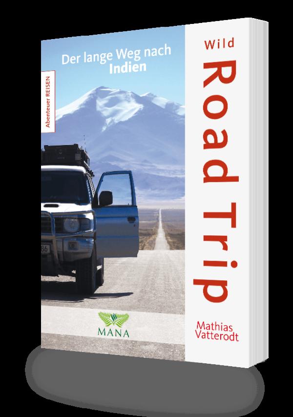 Wild Road Trip - Der lange Weg nach Indien, ein Buch von Mathias Vatterodt