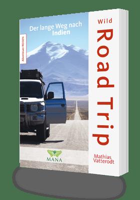 Wild Road Trip - Der lange Weg nach Indien, das Reiseabenteuer von Mathias Vatterodt