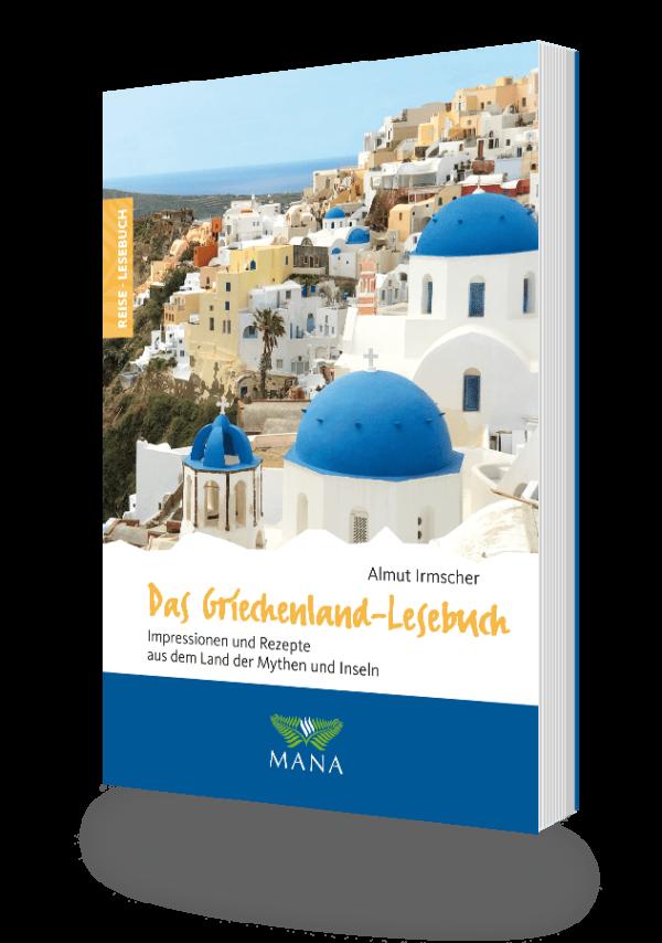 Das Griechenland-Lesebuch, Reisebeschreibungen und Kochrezepte von Almut Irmscher